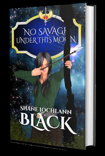 No Savage Under This Moon by Shane Lochlann Black