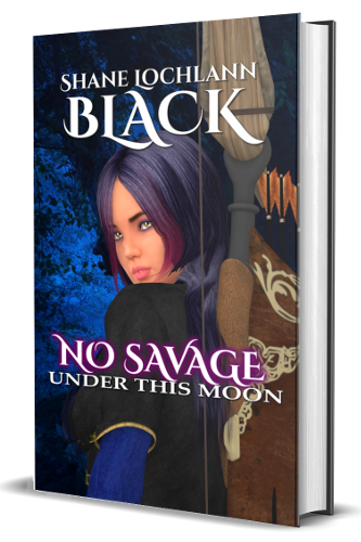 No Savage Under This Moon by Shane Lochlann Black
